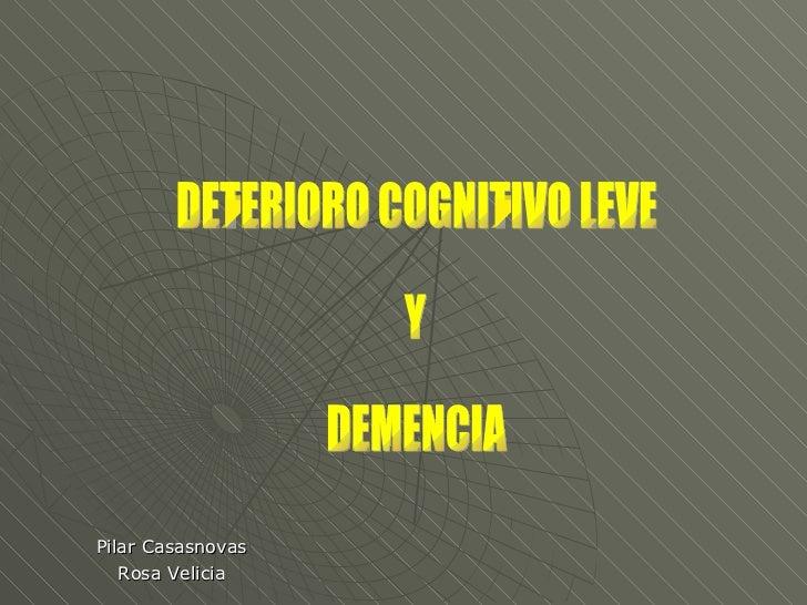 Pilar Casasnovas Rosa Velicia DETERIORO COGNITIVO LEVE  Y  DEMENCIA