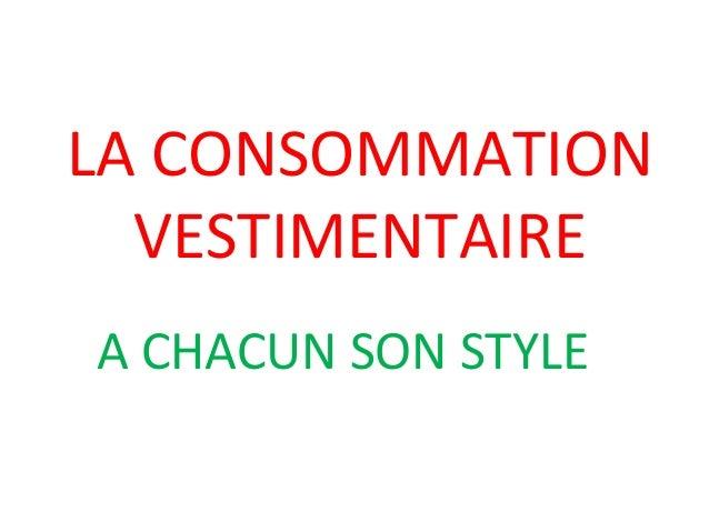 LA CONSOMMATION VESTIMENTAIRE A CHACUN SON STYLE
