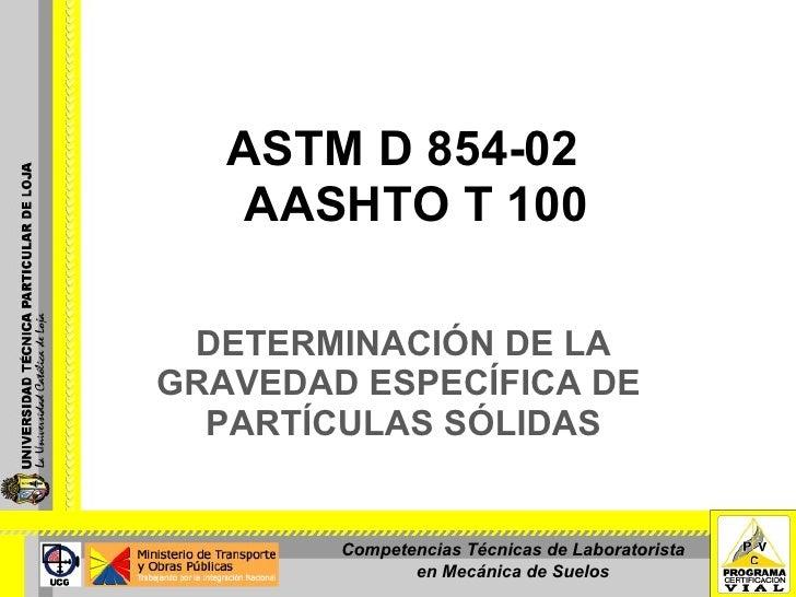 DETERMINACIÓN DE LA GRAVEDAD ESPECÍFICA DE  PARTÍCULAS SÓLIDAS ASTM D 854-02 AASHTO T 100 Competencias Técnicas de Laborat...