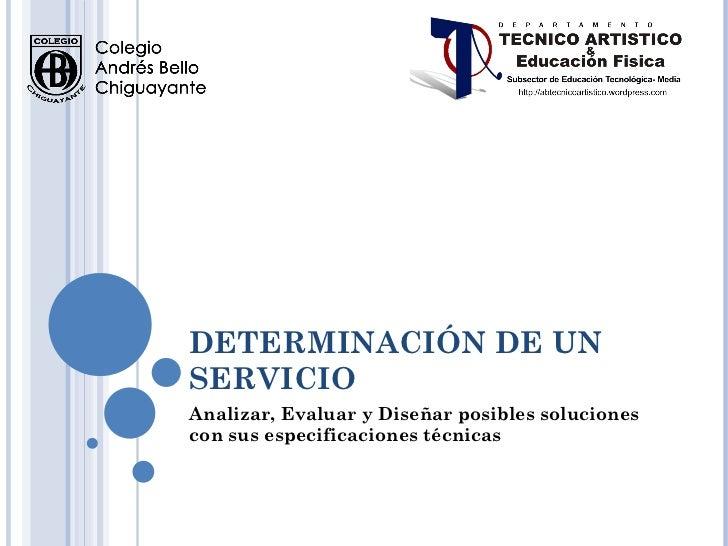 DETERMINACIÓN DE UN SERVICIO Analizar, Evaluar y Diseñar posibles soluciones con sus especificaciones técnicas