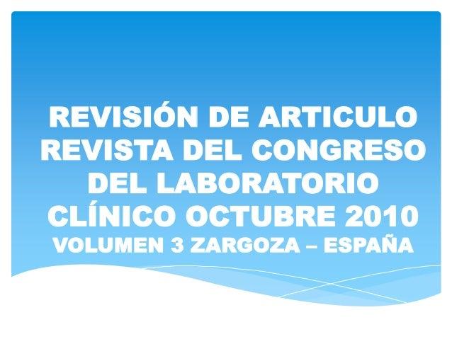 REVISIÓN DE ARTICULOREVISTA DEL CONGRESO  DEL LABORATORIOCLÍNICO OCTUBRE 2010VOLUMEN 3 ZARGOZA – ESPAÑA