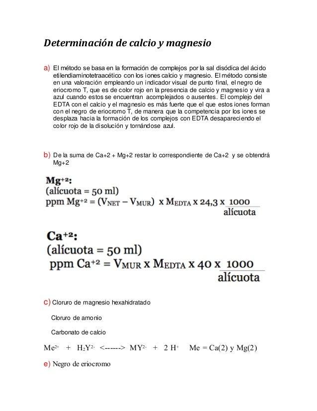 Determinación de calcio y magnesio  a) El método se basa en la formación de complejos por la sal disódica del ácido  etile...