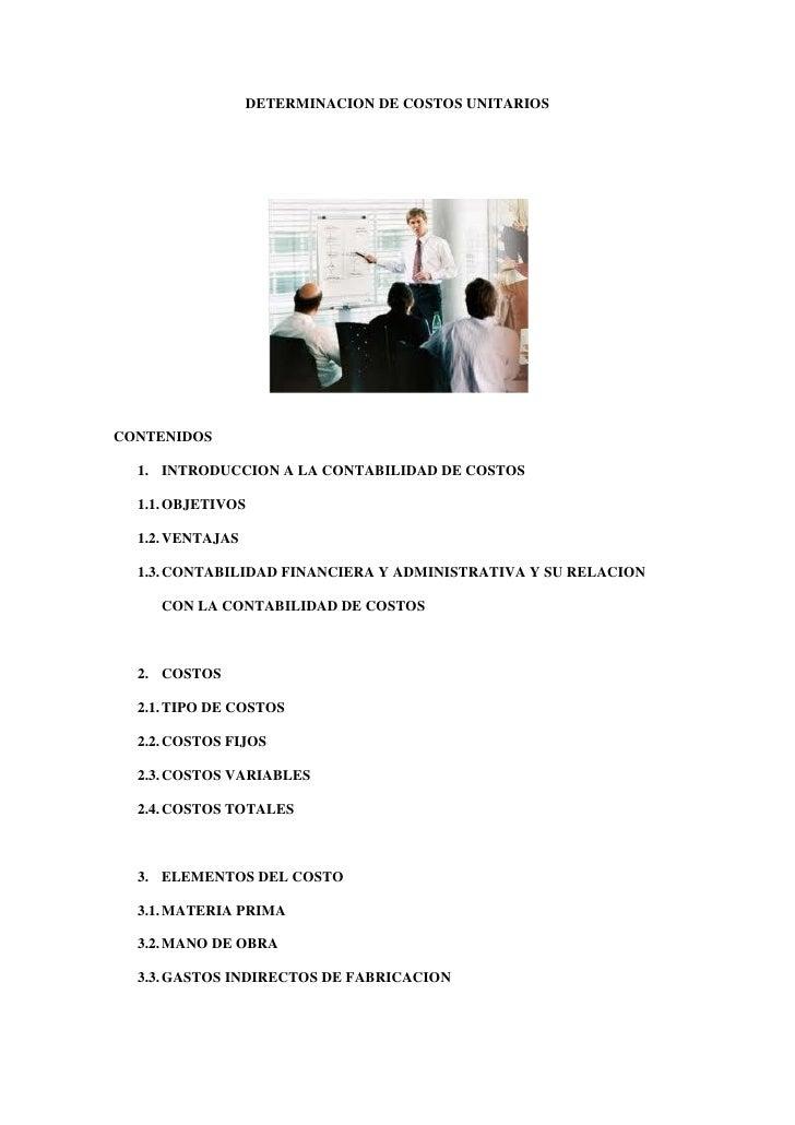 DETERMINACION DE COSTOS UNITARIOSCONTENIDOS  1. INTRODUCCION A LA CONTABILIDAD DE COSTOS  1.1. OBJETIVOS  1.2. VENTAJAS  1...
