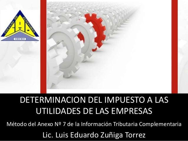 DETERMINACION DEL IMPUESTO A LAS UTILIDADES DE LAS EMPRESAS Método del Anexo Nº 7 de la Información Tributaria Complementa...