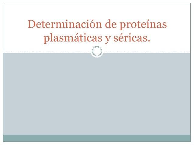 Determinacion de proteinas plasmaticas y sericas