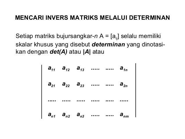 MENCARI INVERS MATRIKS MELALUI DETERMINANSetiap matriks bujursangkar-n A = [aij] selalu memilikiskalar khusus yang disebut...
