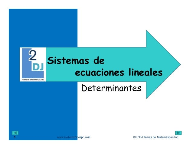 © L2DJ Temas de Matemáticas Inc.www.matematicaspr.com Determinantes Sistemas de ecuaciones lineales 1