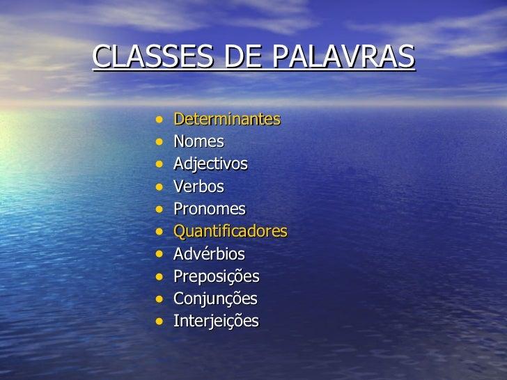 CLASSES DE PALAVRAS <ul><li>Determinantes </li></ul><ul><li>Nomes </li></ul><ul><li>Adjectivos </li></ul><ul><li>Verbos </...