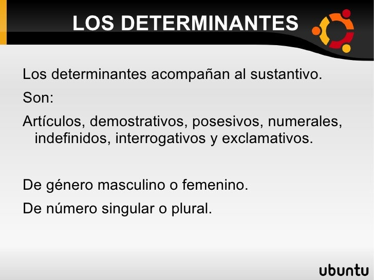 LOS DETERMINANTES <ul><li>Los determinantes acompañan al sustantivo.