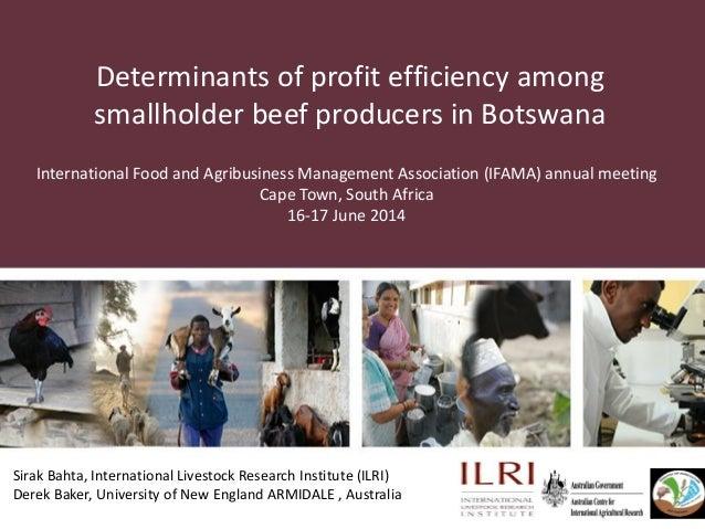 Determinants of profit efficiency among smallholder beef producers in Botswana Sirak Bahta, International Livestock Resear...