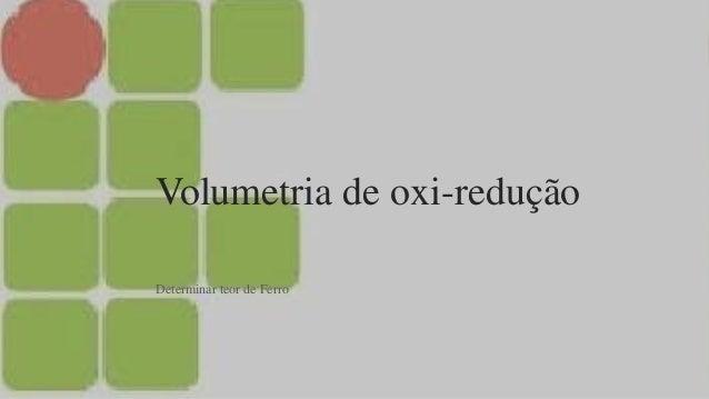 Volumetria de oxi-redução Determinar teor de Ferro