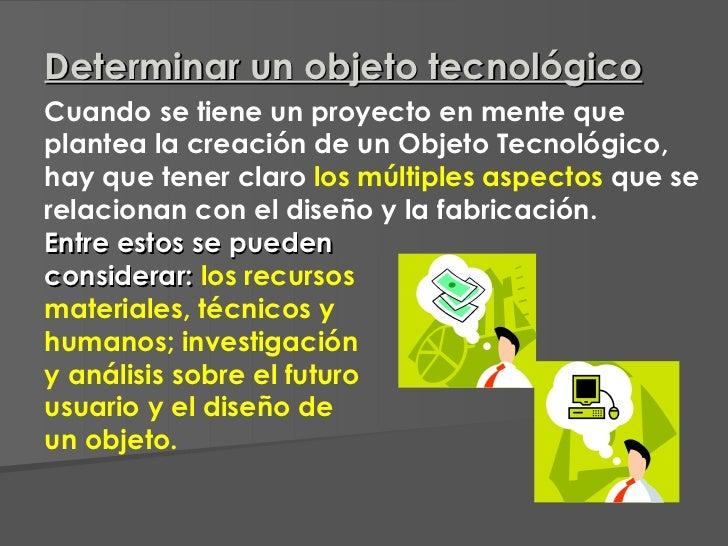Cuando se tiene un proyecto en mente que plantea la creación de un Objeto Tecnológico, hay que tener claro  los múltiples ...