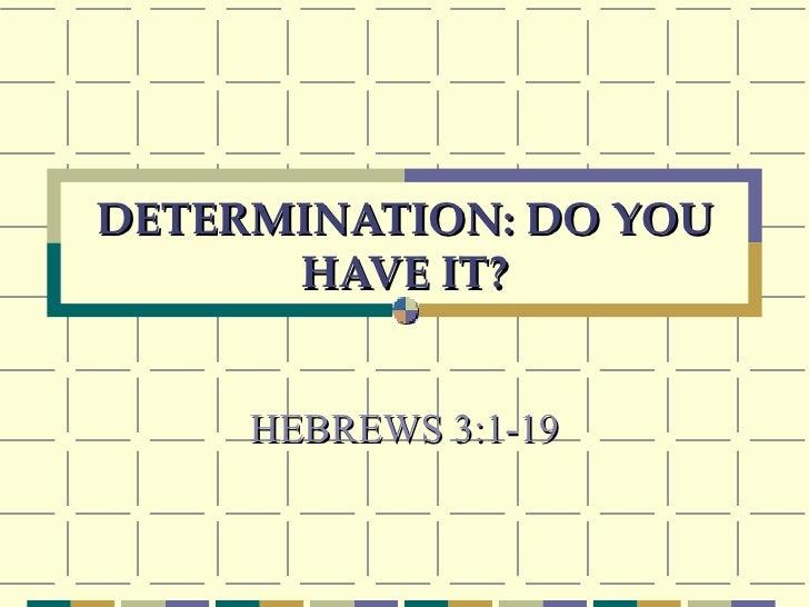 DETERMINATION: DO YOU HAVE IT? HEBREWS 3:1-19