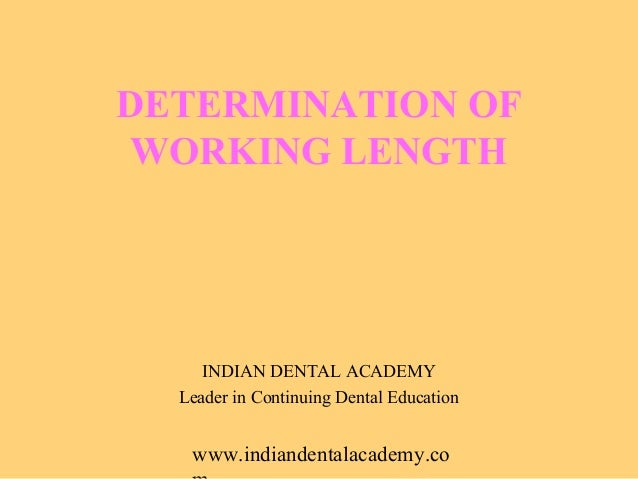 DETERMINATION OF WORKING LENGTH     INDIAN DENTAL ACADEMY  Leader in Continuing Dental Education   www.indiandentalacademy...