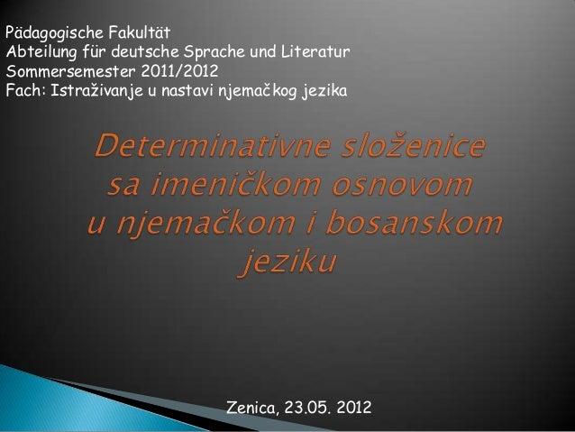 Pädagogische FakultätAbteilung für deutsche Sprache und LiteraturSommersemester 2011/2012Fach: Istraživanje u nastavi njem...