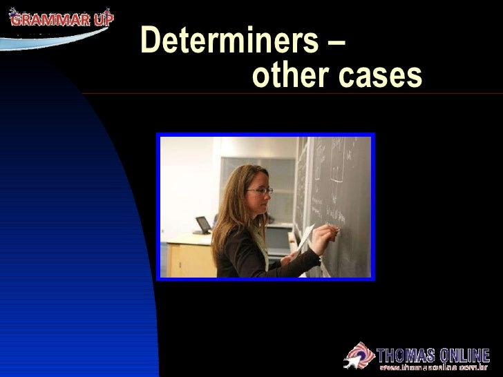 Determiners –    other cases