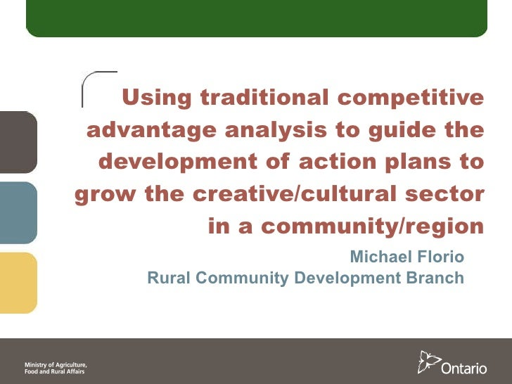 Using traditional competitive advantage analysis to guide the development of action plans to grow the creative/cultural se...