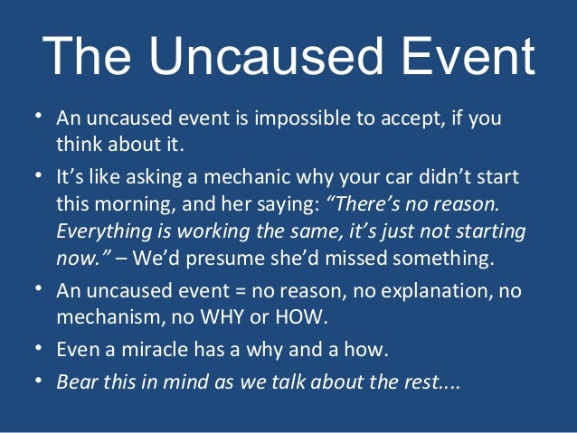 The Uncaused Event• An uncaused event is impossible to accept, if youthink about it.• It's like asking a mechanic why your...