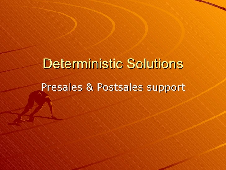 Deterministic Solutions Presales & Postsales support