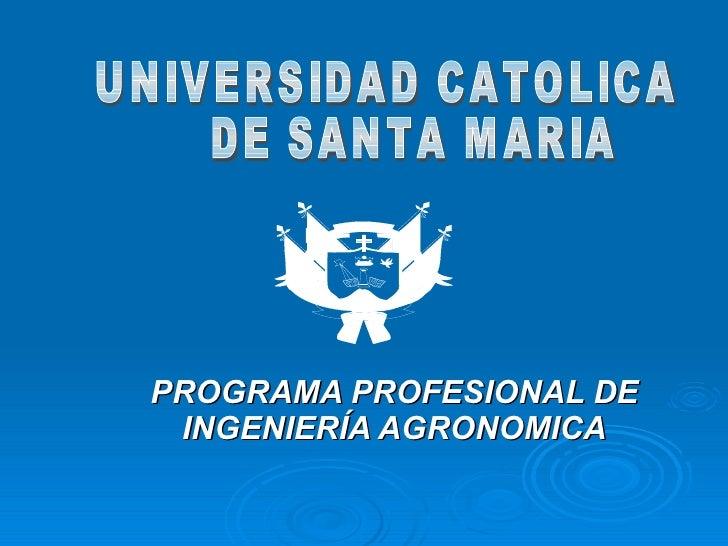 PROGRAMA PROFESIONAL DE INGENIERÍA AGRONOMICA UNIVERSIDAD CATOLICA DE SANTA MARIA