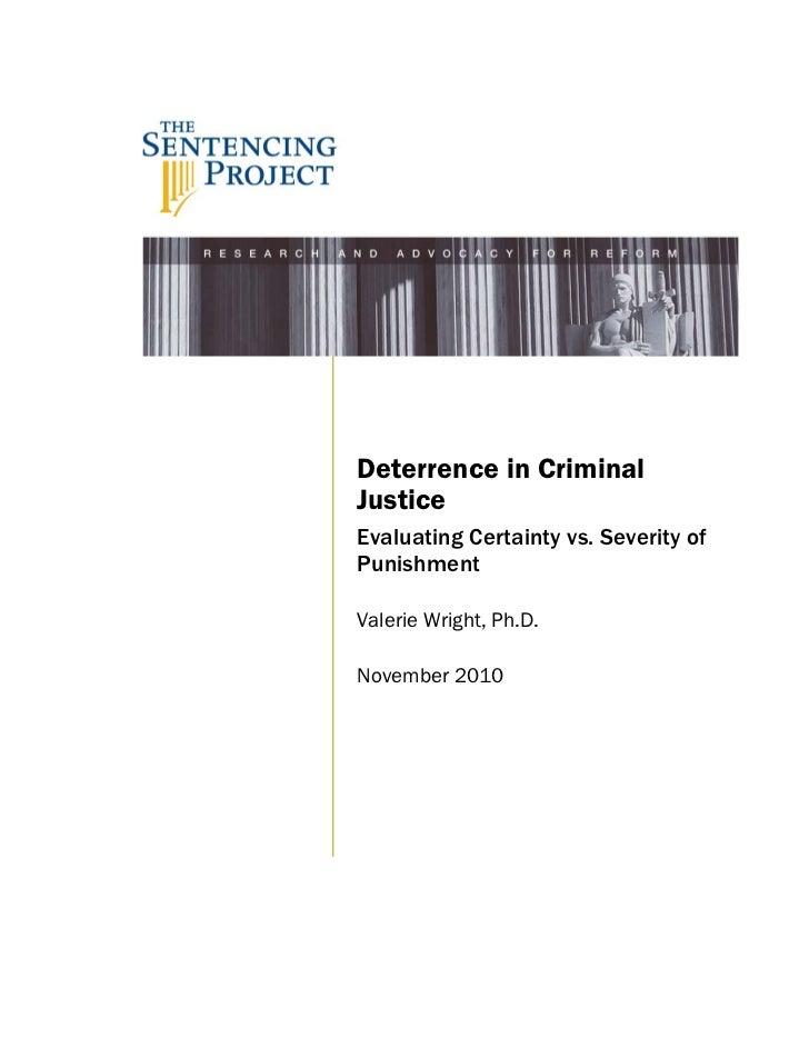 Deterrence in CriminalJusticeEvaluating Certainty vs. Severity ofPunishmentValerie Wright, Ph.D.November 2010