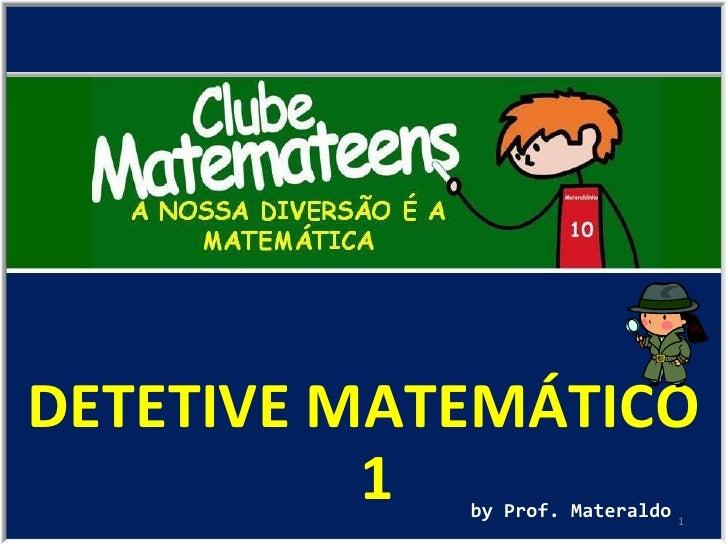 DETETIVE MATEMÁTICO 1 by Prof. Materaldo