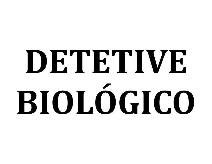 DETETIVE BIOLÓGICO