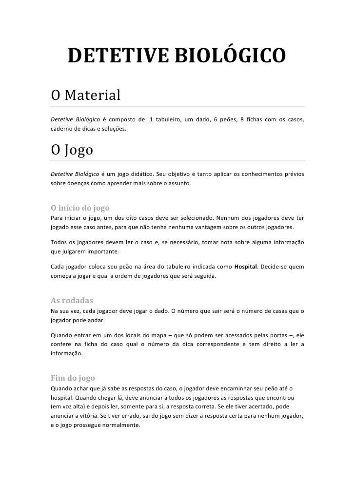 DETETIVE BIOLÓGICO O Material Detetive Biológico é composto de: 1 tabuleiro, um dado, 6 peões, 8 fichas com os casos, cade...