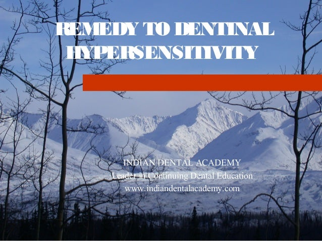 REMEDY TO DENTINAL HYPERSENSITIVITY       INDIAN DENTAL ACADEMY    Leader in Continuing Dental Education       www.indiand...