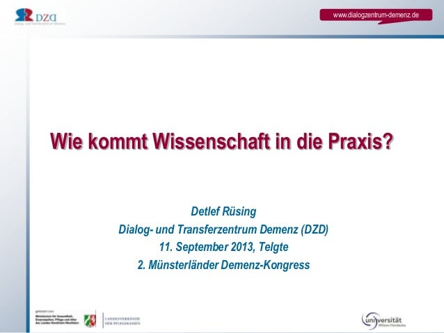 www.dialogzentrum-demenz.de Wie kommt Wissenschaft in die Praxis? Detlef Rüsing Dialog- und Transferzentrum Demenz (DZD) 1...