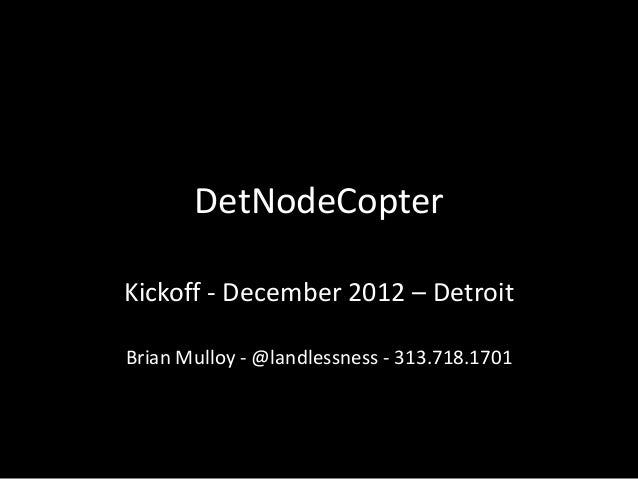 DetNodeCopterKickoff - December 2012 – DetroitBrian Mulloy - @landlessness - 313.718.1701