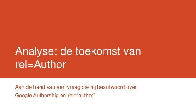 """Analyse: de toekomst van rel=Author Aan de hand van een vraag die hij beantwoord over Google Authorship en rel=""""author"""""""