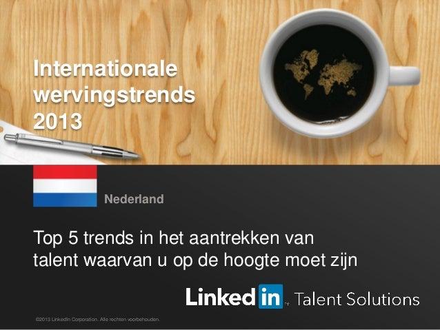 LinkedIn 2013 Global Recruiting Trends 1#LinkedintrendsNL Top 5 trends in het aantrekken van talent waarvan u op de hoogte...