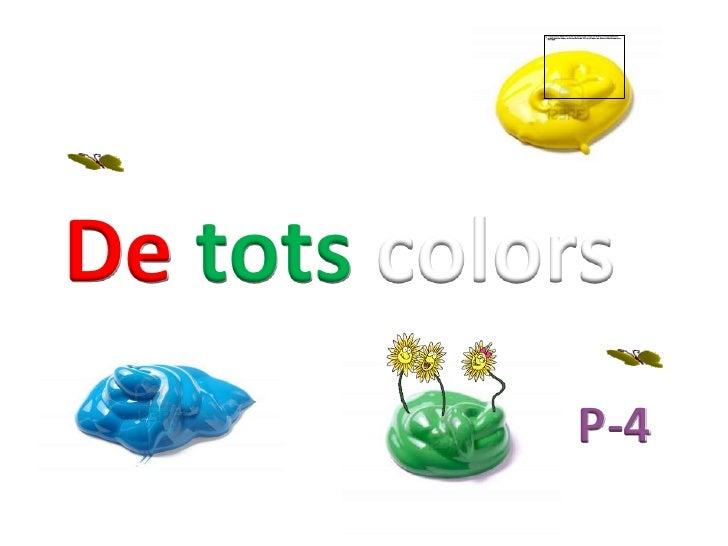 De tots colors             P-4
