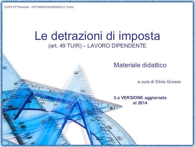 1/8  Le detrazioni di imposta  (art. 49 TUIR) – LAVORO DIPENDENTE  Materiale didattico  a cura di Silvio Grosso  2.a VERSI...