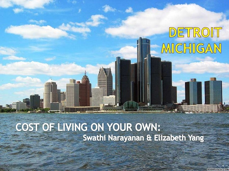 DetroitMichigan<br />COST OF LIVING ON YOUR OWN:<br />Swathi Narayanan & Elizabeth Yang<br />