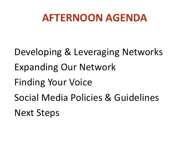 AFTERNOON AGENDA Developing & Leveraging Networks Expanding Our Network Finding Your Voice Social Media Policies & Guideli...