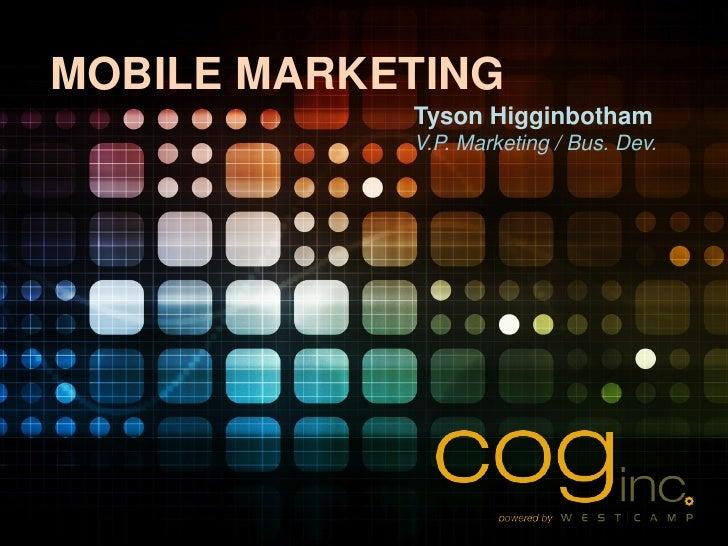 MOBILE MARKETING            Tyson Higginbotham            V.P. Marketing / Bus. Dev.