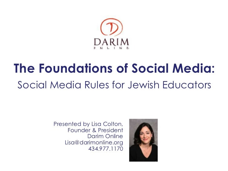 The Foundations of Social Media:Social Media Rules for Jewish Educators       Presented by Lisa Colton,            Founder...