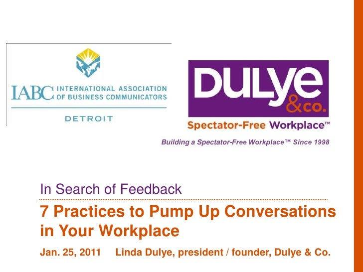 In Search of Feedback<br />7 Practices to Pump Up Conversations in Your Workplace<br />Jan. 25, 2011     Linda Dulye, pres...