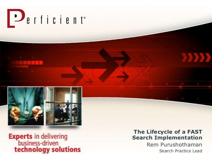 The Lifecycle of a FASTSearch Implementation    Rem Purushothaman        Search Practice Lead