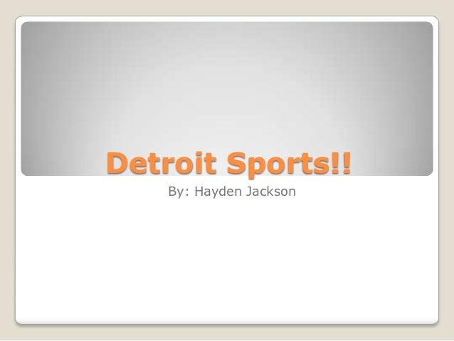 Detroit Sports!!    By: Hayden Jackson