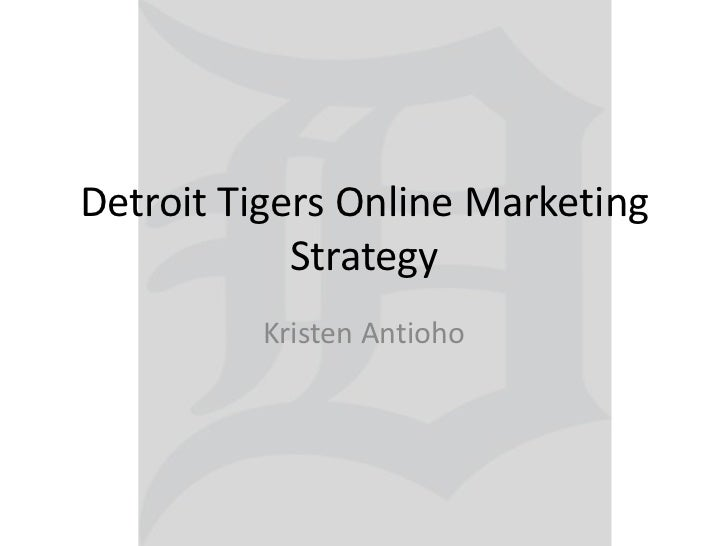 Detroit Tigers Online Marketing Strategy<br />Kristen Antioho<br />