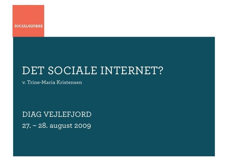 DET SOCIALE INTERNET? v. Trine-Maria Kristensen     DIAG VEJLEFJORD 27. – 28. august 2009