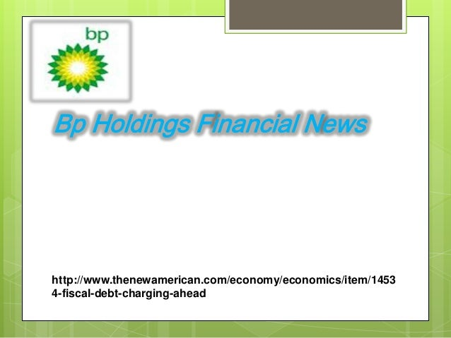 Bp Holdings Financial Newshttp://www.thenewamerican.com/economy/economics/item/14534-fiscal-debt-charging-ahead