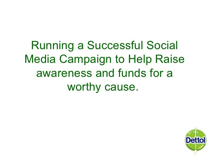 Running a Successful SocialMedia Campaign to Help Raise  awareness and funds for a       worthy cause.