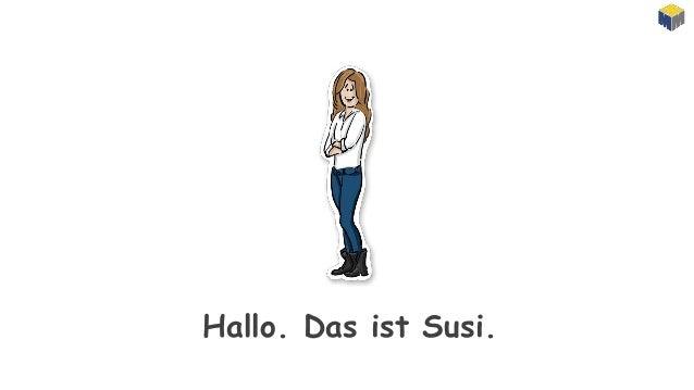 Hallo. Das ist Susi.
