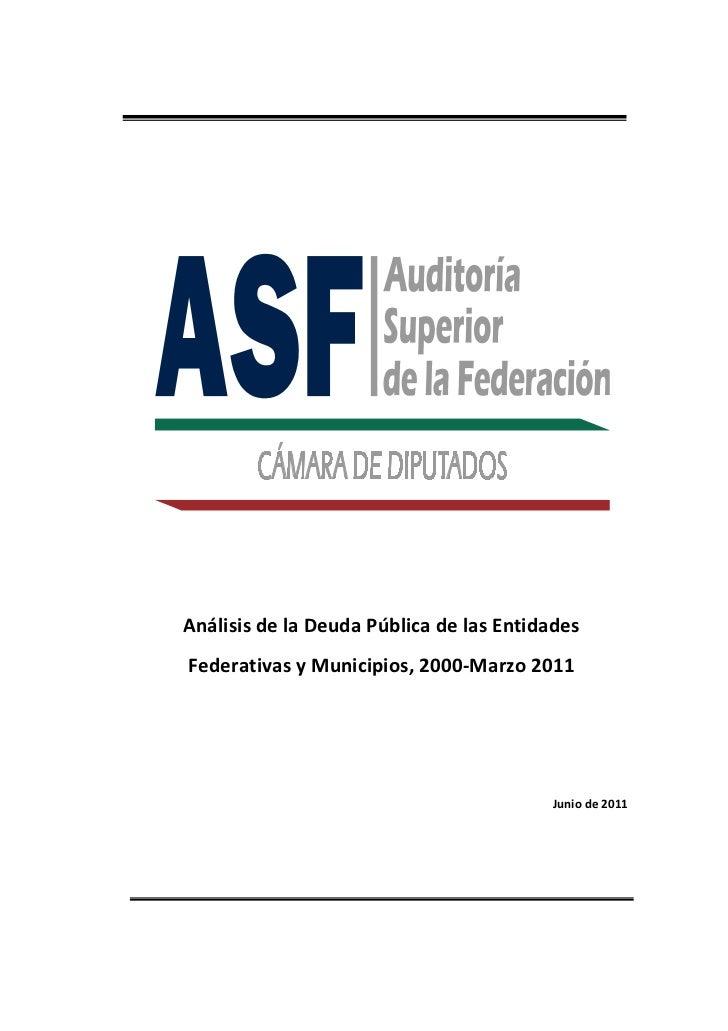 Análisis de la Deuda Pública de las EntidadesFederativas y Municipios, 2000-Marzo 2011                                    ...