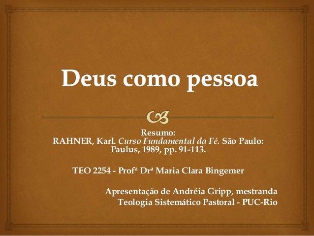 Resumo: RAHNER, Karl. Curso Fundamental da Fé. São Paulo: Paulus, 1989, pp. 91-113. TEO 2254 - Profa Dra Maria Clara Binge...