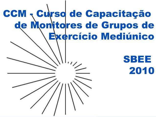 CCM - Curso de Capacitação de Monitores de Grupos de Exercício Mediúnico SBEE 2010